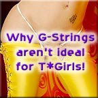Why G-Strings aren't ideal for trannies